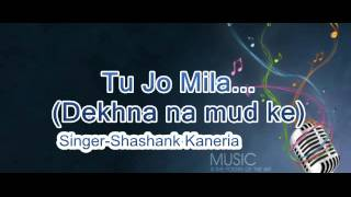 Tu Jo Mila(Dekhna Na Mudke) - Shashank