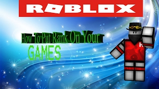 Roblox How to put rank on your GAMES!!