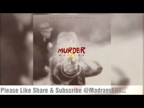 Masicka - Murder ( May 2017 ) |Bad Noh BomBo-claat|