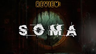 Review: SOMA (Video Game Video Review)