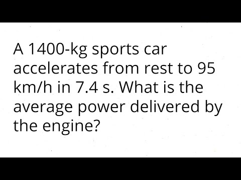 A 1400-kg sports car accelerates from rest to 95 km/h in 7.4 s. What is the average power delivered