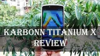Karbonn Titanium X Review: Full Hands-on after One month of using it