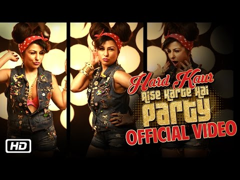 Aise Karte Hai Party | Official Video | Hard Kaur | Party Song 2016