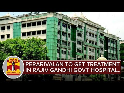 Perarivalan to get Treatment at Rajiv Gandhi Government Hospital - Thanthi TV