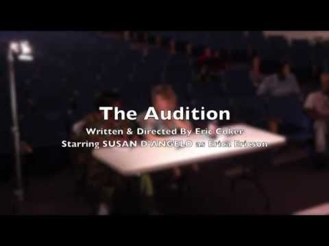 The Audition   Starring Susan D'Angelo   Written and Directed By Eric Coker