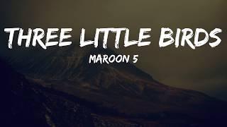 Download Maroon 5 - Three Little Birds(Lyrics Video) Mp3
