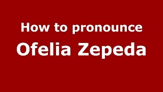 How to pronounce Ofelia Zepeda (American English/US)  - PronounceNames.com