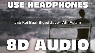 Jab Koi Baat Bigad Jaye (8D AUDIO) | DJ Chetas Ft. Atif Aslam & Shirley Setia | Mr. 8D World |🎧🔥🎧