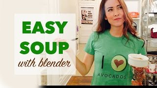 How to Make Soup in a Blender   Serve Fresh or Hot with Seasonal Produce