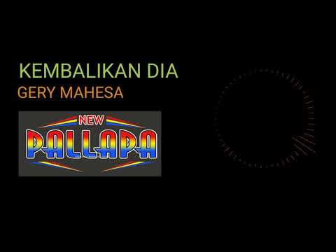KEMBALIKAN DIA GERY MAHESA NEW PALLAPA(audio)