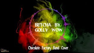 Betcha by Golly cover by Chocolate Factory Band [With Lyrics]