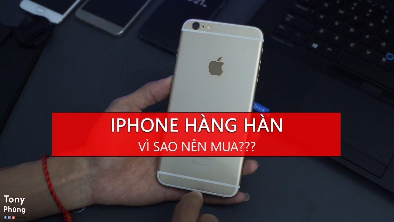 [Smartphone] Vì sao nên mua iPhone hàng hàn quốc? Tony Phùng