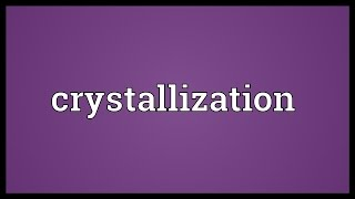 Crystallization Meaning