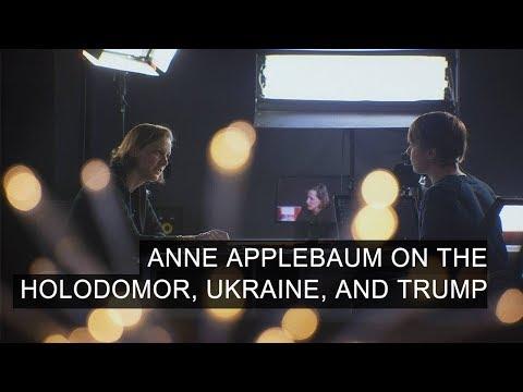 Anne Applebaum On The Holodomor, Ukraine, and Trump