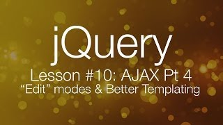 "jQuery Ajax Tutorial #4 - ""Edit"" modes & Better Mustache.js Templating (jQuery tutorial #9)"
