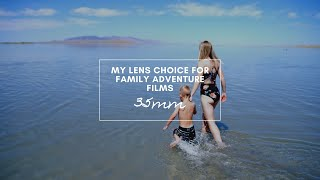 My Lens Choice For Family Adventure Films // Handheld Videography // 4K // 35mm