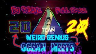 Download DJ TERBARU 2020 |WEIRD GENIUS  VANIC PRESENTS | DJ OCEAN MEETS MUSIC FESTIVAL REMIX FULL BASS
