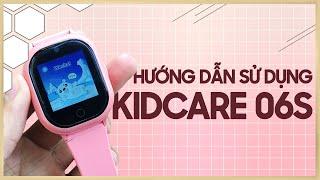 Hướng dẫn sử dụng đồng hồ định vị trẻ em Kidcare 06S - Thế Giới Đồng Hồ