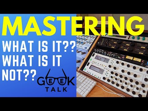 Mastering - What Is It? What Is It Not? | GEEK TALK