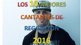 LOS 10 MEJORES CANTANTES DE REGGAETON 2016 (OZUNA, NICKY JAM, J BALVIN, FARRUKO)