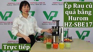 Review ép rau củ quả bằng máy ép trái cây Hurom HZ-SBE17