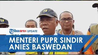 Menteri PUPR Sindir Anies Baswedan soal Banjir di Jakarta: Mohon Maaf, Ini Keahlian Beliau