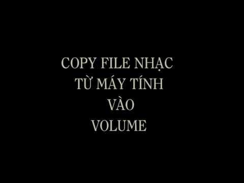 Hướng dẫn - Copy nhạc vào VOLUME
