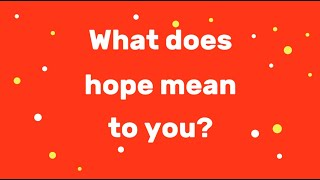 What Does Hope Mean To You?