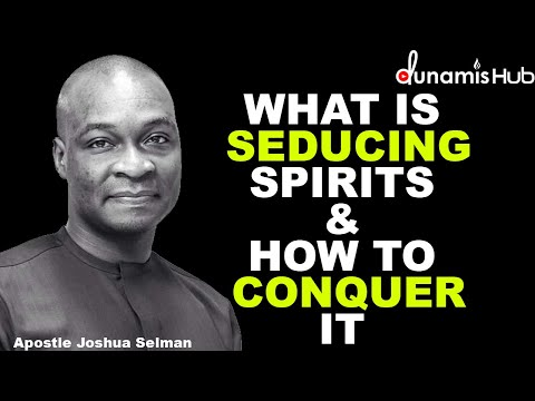 WHAT IS SEDUCING SPIRITS & HOW TO CONQUER IT | APOSTLE JOSHUA SELMAN