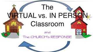 PERSPECTIVES ON: The Virtual vs. In Person Classroom and the Church's Response