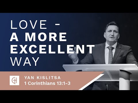 "1 Corinthians 13:1-3 - ""Love - A More Excellent Way"" -  Yan Kislitsa"