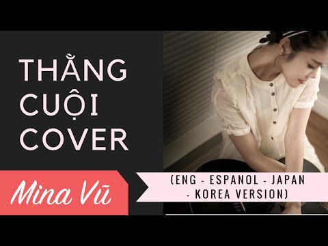 THẰNG CUỘI - (Eng - Korean - Mandarin - Spanish - Japanese VERSION) cover by MINA