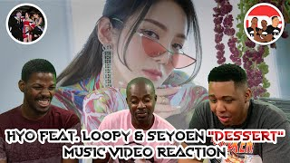 """Hyo feat. Loopy & Soyeon """"Dessert"""" Music Video Reaction"""