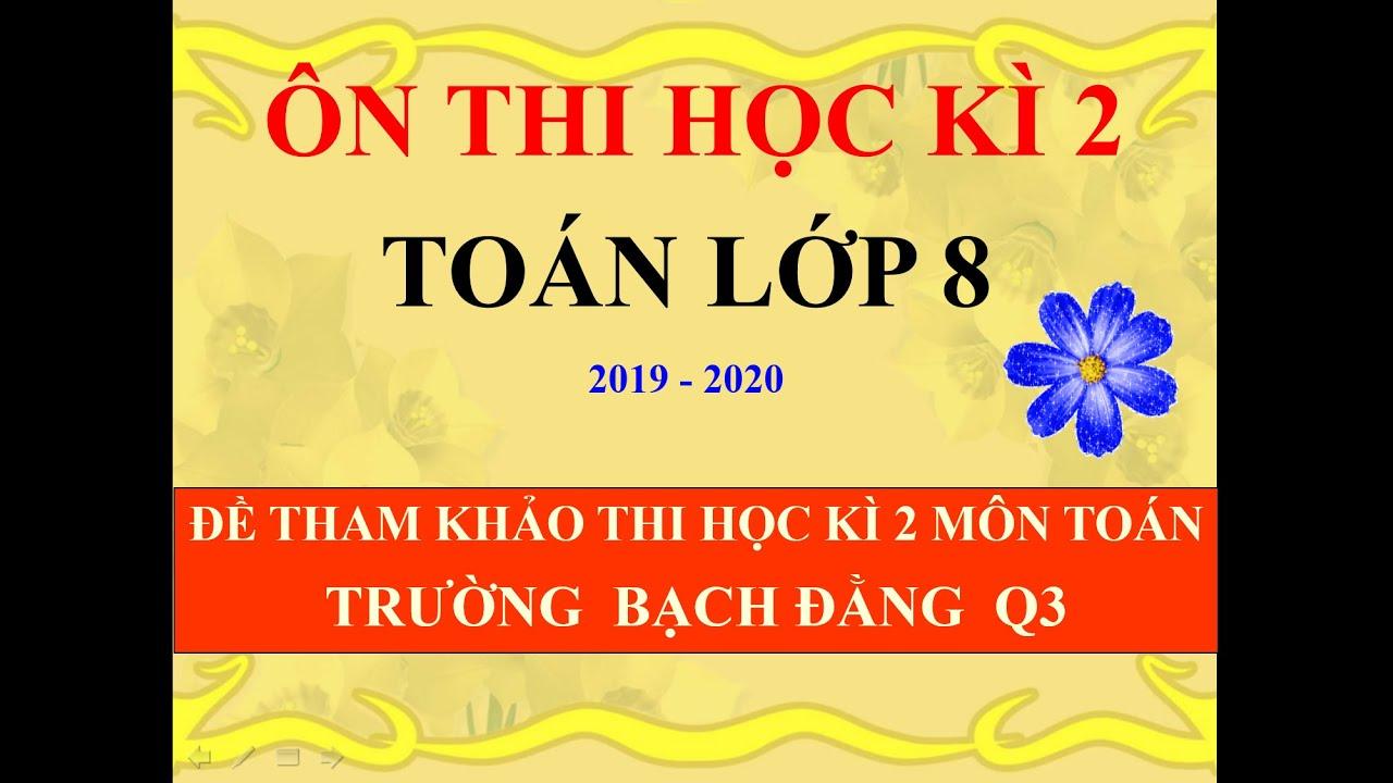 TOÁN 8   ÔN THI HK2   HƯỚNG DẪN GIẢI ĐỀ THAM KHẢO THI HK2 MÔN TOÁN LỚP 8   ĐỀ TRƯỜNG BẠCH ĐẰNG Q3