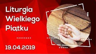 Liturgia Wielkiego Piątku [19.04.2019] - Na żywo