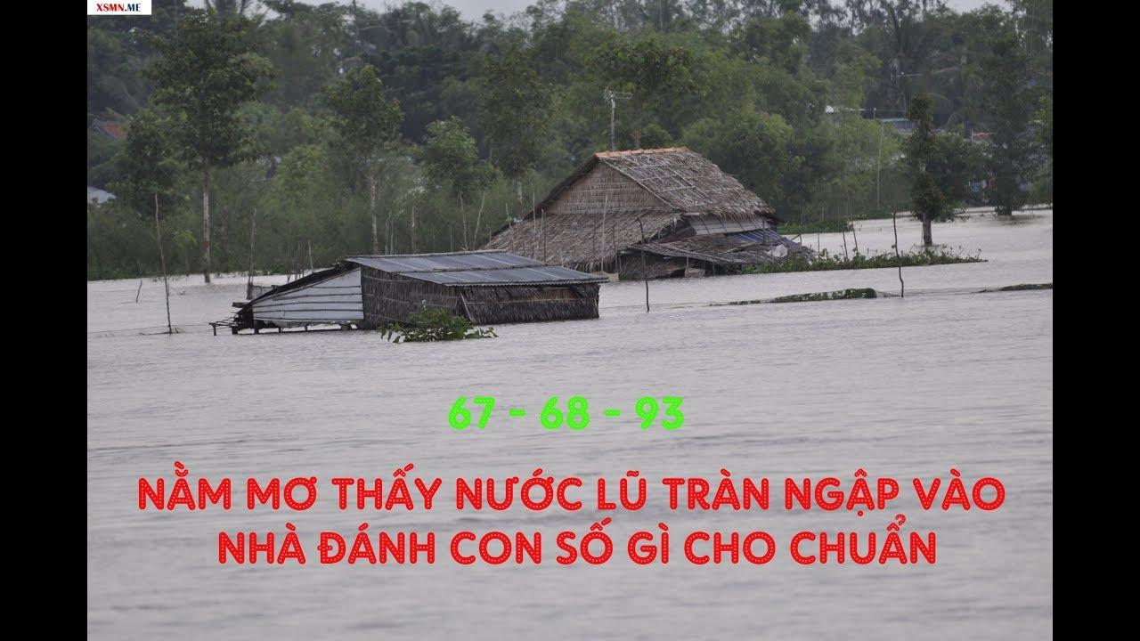 Nằm mơ thấy nước lũ tràn ngập vào nhà đánh con số gì cho chuẩn?