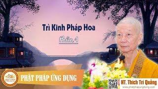 Trì Kinh Pháp Hoa Phần 1 - HT Thích Trí Quảng  2018