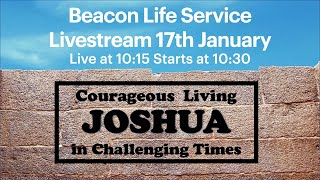 Beacon Service 17th January - Joshua- Courageous Living in Challenging Times