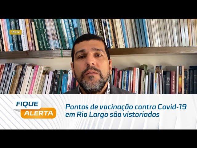Pontos de vacinação contra Covid 19 em Rio Largo são vistoriados