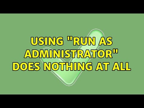 """Using """"Run as Administrator"""" does nothing at all (5 Solutions!!)"""