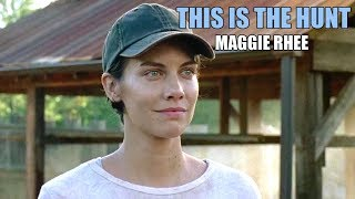 (TWD) Maggie Rhee || This Is The Hunt