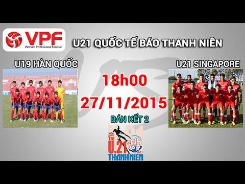 U19 Hàn Quốc vs U21 Singapore - U21 Quốc tế BTN | FULL