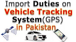 Import Duty on Vehicle Tracking System(GPS) in Pakistan - Customs Duties on Vehicle Tracking System
