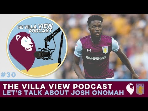 The Villa View Podcast #30 | LET'S TALK ABOUT JOSH ONOMAH