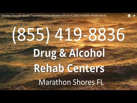 Christian Drug and Alcohol Treatment Centers Marathon Shores FL (855) 419-8836 Alcohol Rehab
