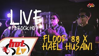 (LIVE FULL) FLOOR 88 X HAEL HUSAINI : FB ROCK HOT
