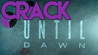 CRACK Until Dawn