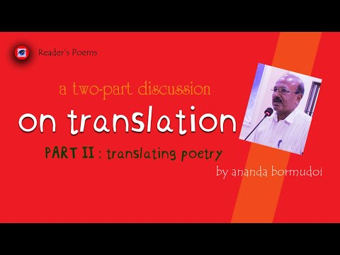 || ON TRANSLATION STUDIES | PART II TRANSLATING POETRY | A TWO-PART DISCUSSION BY ANANDA BORMUDOI ||