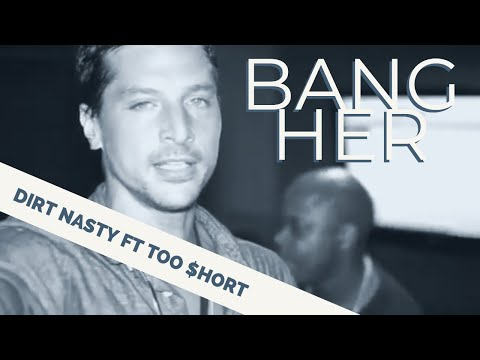Dirt Nasty feat. Too $hort - Bang Her