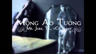 mộng ảo tưởng TL ft Mr.Jack & AS